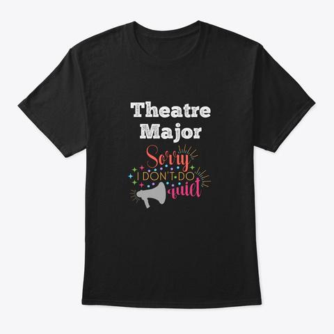 [Theatre] Theatre Major   Sorry Black T-Shirt Front