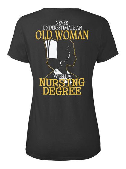 Never Underestimate An Old Woman With A Nursing Degree Black T-Shirt Back