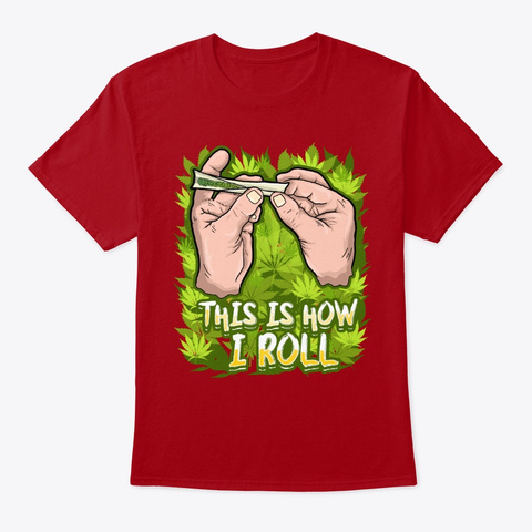 This Is How I Roll | Cannabis Thc Cbd Deep Red T-Shirt Front