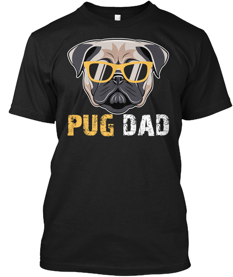 Pug Dad Shirt For Dog Lovers Gifts Idea Black T-Shirt Front