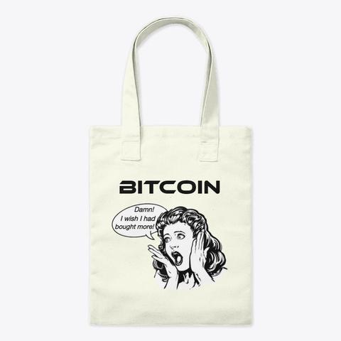 Bitcoin   Wish I Bought More Natural T-Shirt Front