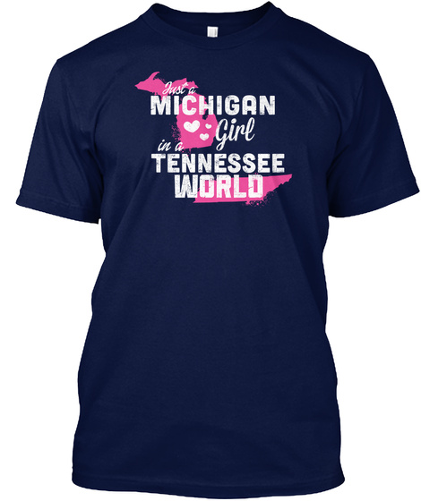 Just A Michigan Girl In A Tennessee World Navy T-Shirt Front