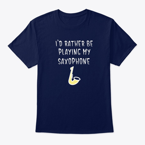 I'd Rather Be Playing My Saxophone Navy T-Shirt Front