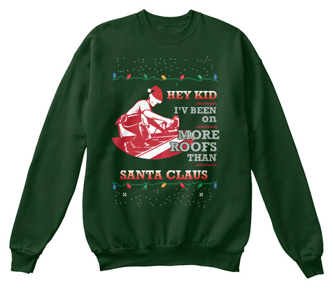 Hey Kid I'v Been On More Roofs Than Santa Claus Deep Forest  Sweatshirt Front