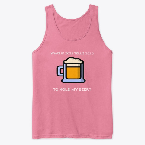2021 Says Hold My Beer Neon Pink T-Shirt Front