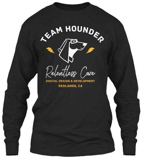 Team Hounder Refentless Care Digital Design & Development Redlands, Ca Black Long Sleeve T-Shirt Front