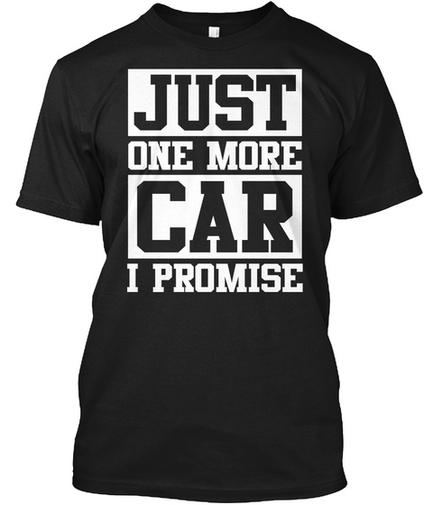 Just One More Car I Promise  Black T-Shirt Front