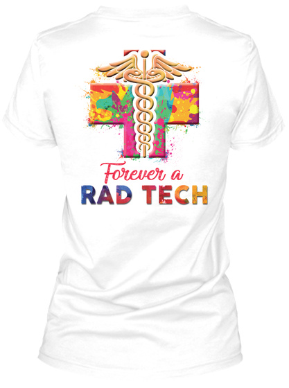 Forever A Rad Tech White T-Shirt Back