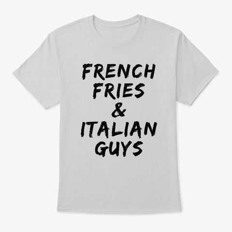 French Fries And Italian Guys  Light Steel T-Shirt Front
