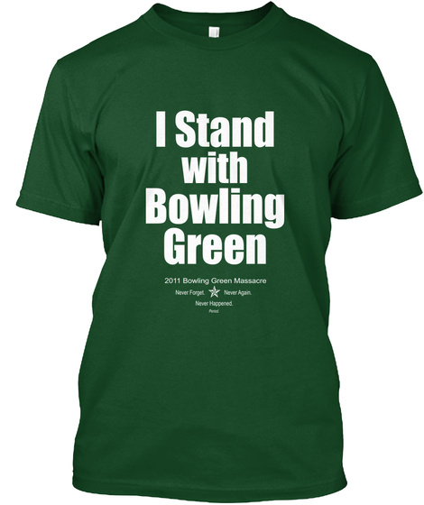 Bowling Green Massacre Victim Support Deep Forest T-Shirt Front