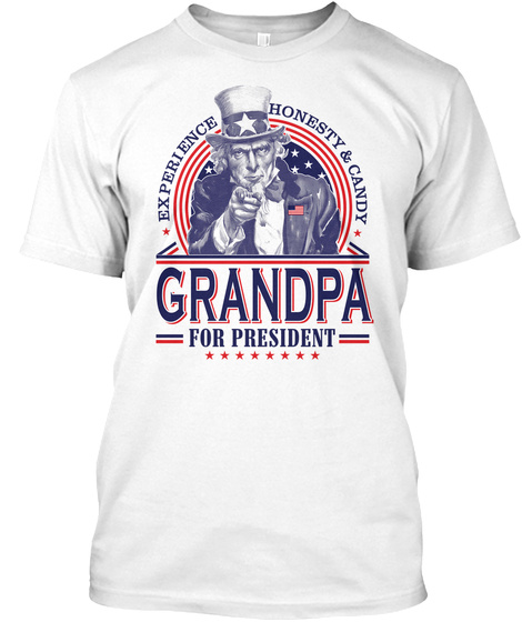 Experience Honesty & Candy Grandpa For President  White T-Shirt Front