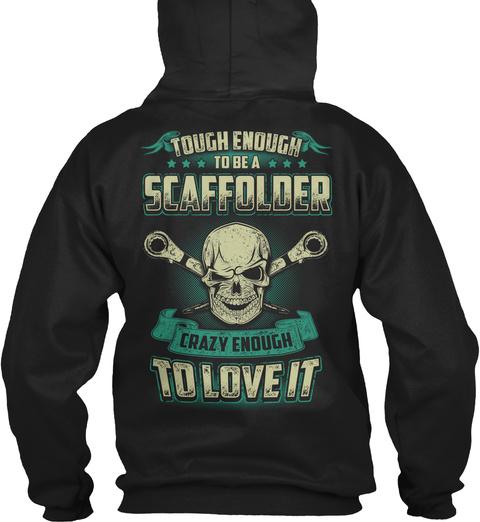 Tough Enough To Be A Scaffolder Crazy Enough To Love It Black T-Shirt Back