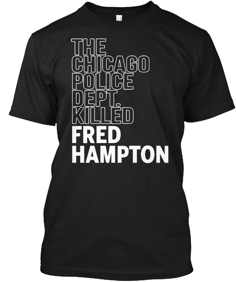 The Chicago Police Dept. Killed Fred Hampton Black T-Shirt Front