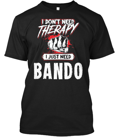 Funny Bando Martial Arts Gift For Mma Lovers Black T-Shirt Front