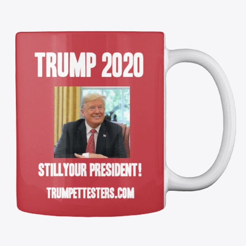 Trump 2020    Still Your President !  Bright Red T-Shirt Back