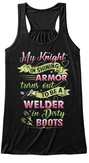 My Knight In Shining Armor Turns Out To Be A Welder In Dirty Boots Black T-Shirt Front