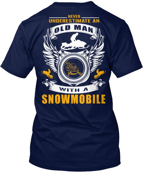 Never Underestimate An With A Snowmobile Navy T-Shirt Back