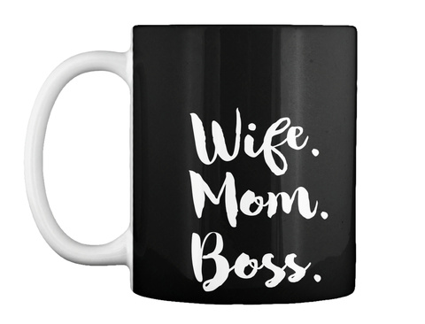 Wife. Mom. Boss. Black T-Shirt Front