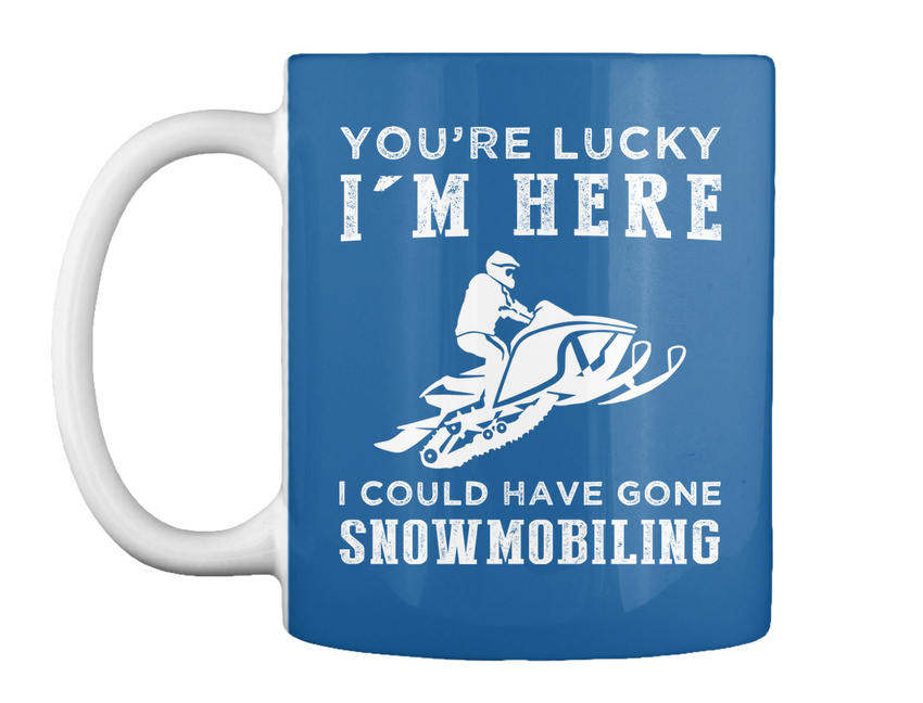 miniature 5 - Youre Lucky I Could Have Gone Snowmobile Gift Coffee Mug