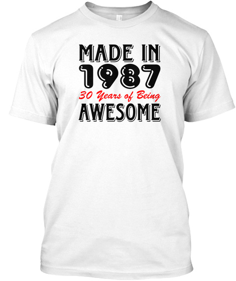 Made In 1987 30years Of Being Awesome White T-Shirt Front
