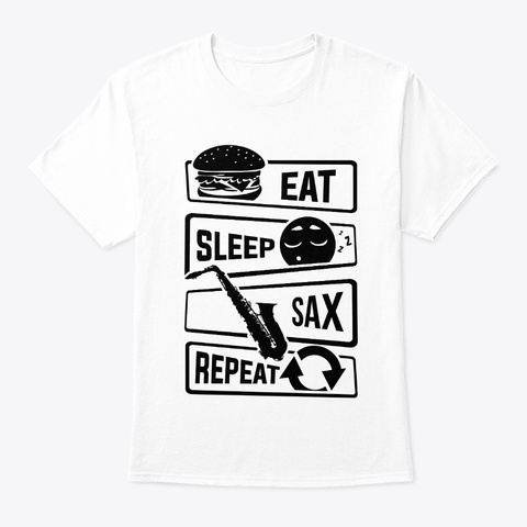 Eat Sleep Sax Repeat   Saxophone Music White T-Shirt Front
