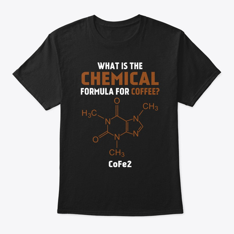 Cool Chemistry Tshirt   Coffee Lover Tee Black T-Shirt Front