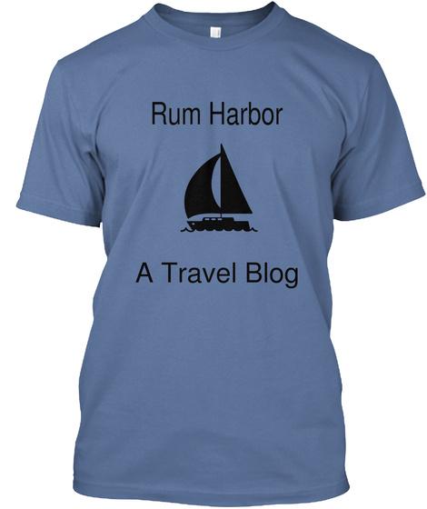 Rum Harbor A Travel Blog Denim Blue T-Shirt Front