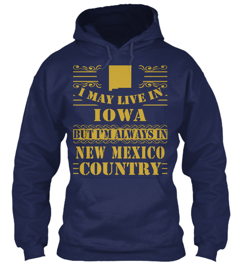I May Live In Iowa But I Am Always In New Mexico Country Navy T-Shirt Front