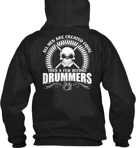 All Men Are Created Equal Then A Few Become Drummers Black Sweatshirt Back