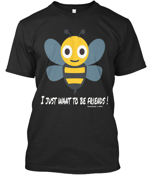 I Just Want To Be Friends ! Alexander & Kent  Black T-Shirt Front
