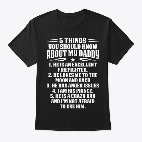 5 Things Daddy Of Firefighter Apparel. Black T-Shirt Front