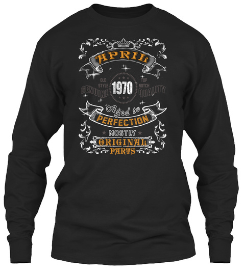 April Old Style Top Notch Genuine Quality 1970 Aged To Perfection Mostly Original Parts Black T-Shirt Front