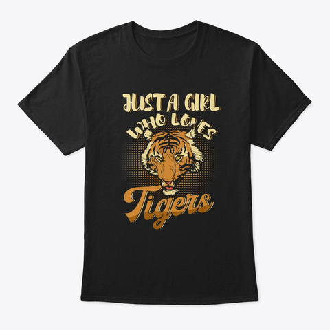 Just A Girl Who Loves Tigers Animal Black T-Shirt Front
