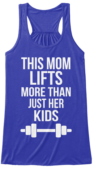 This Mom Lifts More Than Just Her Kids True Royal T-Shirt Front