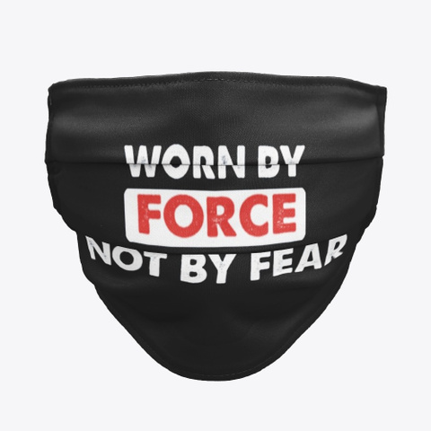 Worn By Force Not By Fear Face Mask Masks Black T-Shirt Front