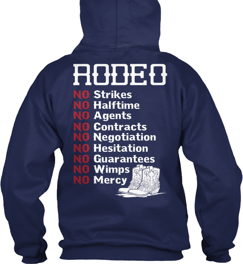 Rodeo No Strikes No Halftime No Agents No Contracts No Negotiation No Hesitation No Guarantees No Wimns Navy Sweatshirt Back