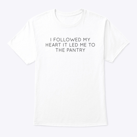 My Heart Led Me To The Pantry White áo T-Shirt Front