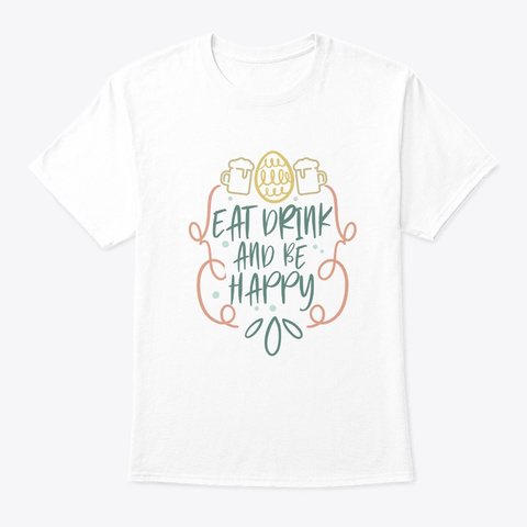 Easter Sunday Eat Drink And Be Happy  Cu White T-Shirt Front