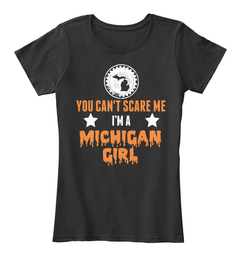 You Can't Scare Me I'm A Michigan Girl Black T-Shirt Front