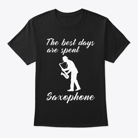 The Best Days Are Spent Saxophone Tee Black T-Shirt Front