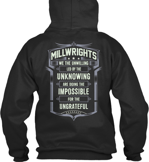 Millwrights We The Unwilling Led By The Unknowing Are Doing The Impossible For The Ungrateful Jet Black T-Shirt Back