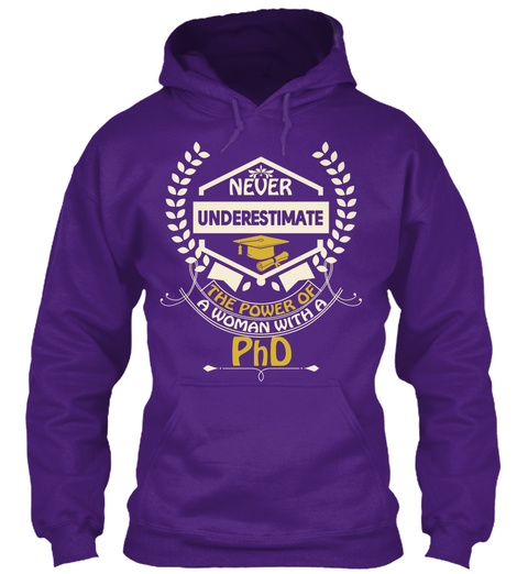 Never Underestimate The Power Of A Woman With A Phd Purple T-Shirt Front