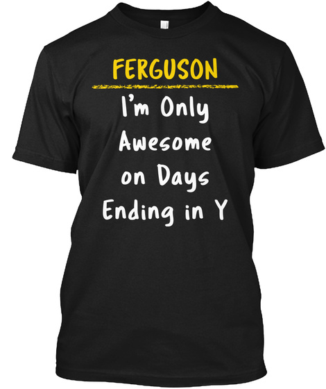 Ferguson Awesome On Y Days Name Gift Black T-Shirt Front