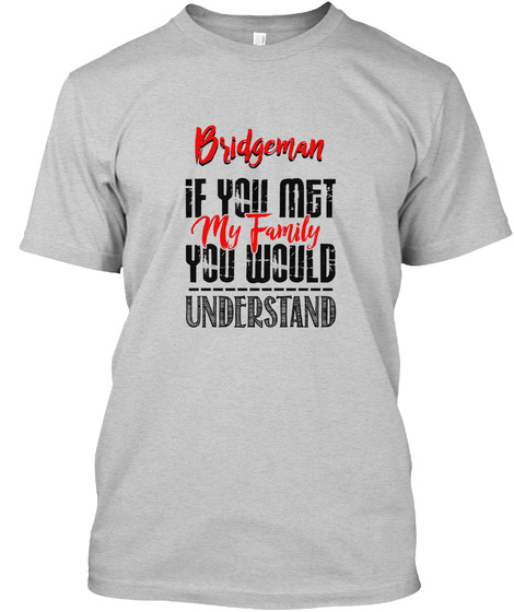 If You Met My Family Bridgeman Funny Shi Light Steel T-Shirt Front