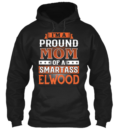 Proud Mom Of A Smartass Elwood. Customizable Name Black T-Shirt Front