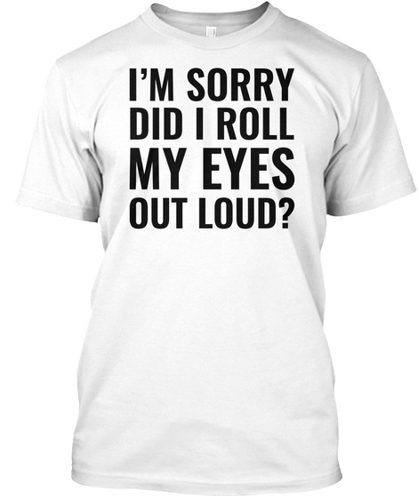 Roll My Eyes T Shirt White T-Shirt Front