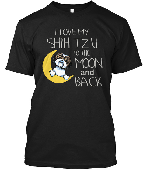 I Love My Shih Tzu To The Moon And Back Black T-Shirt Front