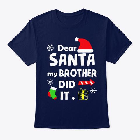 Dear Santa My Brother Did It Shirt Navy T-Shirt Front