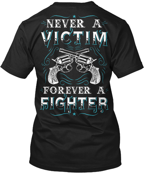 Never A Victim Forever A Fighter Black T-Shirt Back