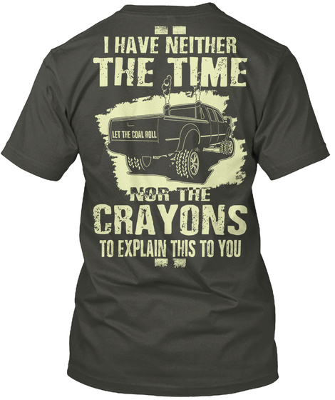 Coal Roller No Crayons To Explain Smoke Gray T-Shirt Back